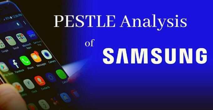 detailed pestle analysis of world's top multinational smartphone company, Samsung.