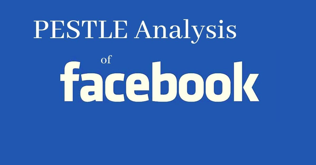 pestle analysis of world's top social media platform and tech company, Facebook