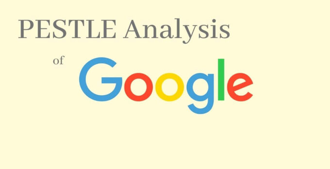 pestle analysis of world's top tech and search engine multinational company, Google