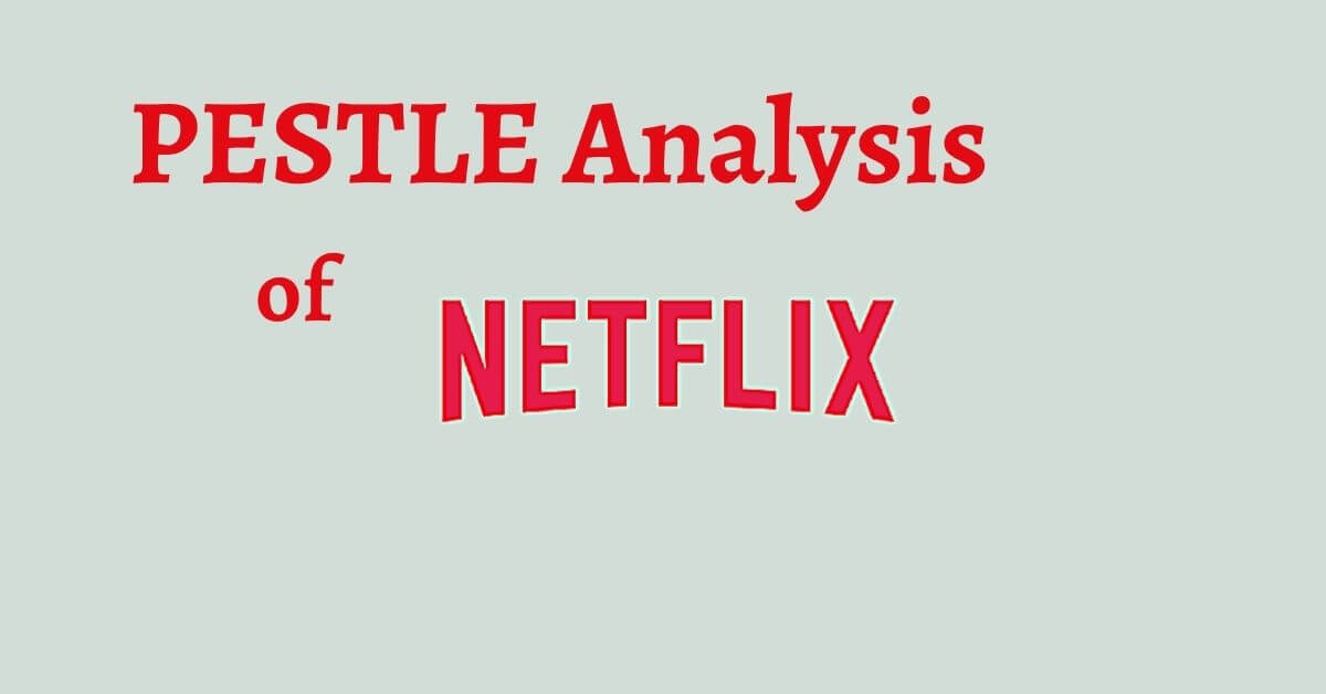 pestle analysis of Netflix discusses the online video streaming company