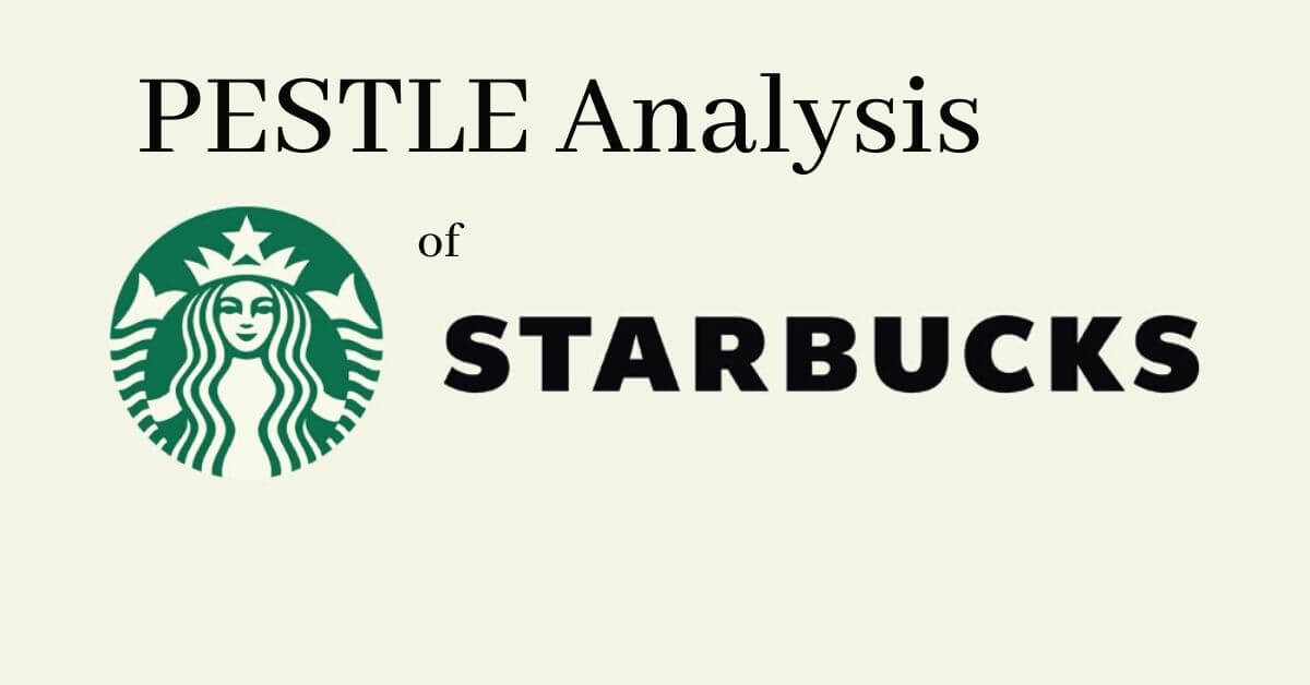 pestle analysis of world's leading coffeehouse and food chain company, Starbucks.
