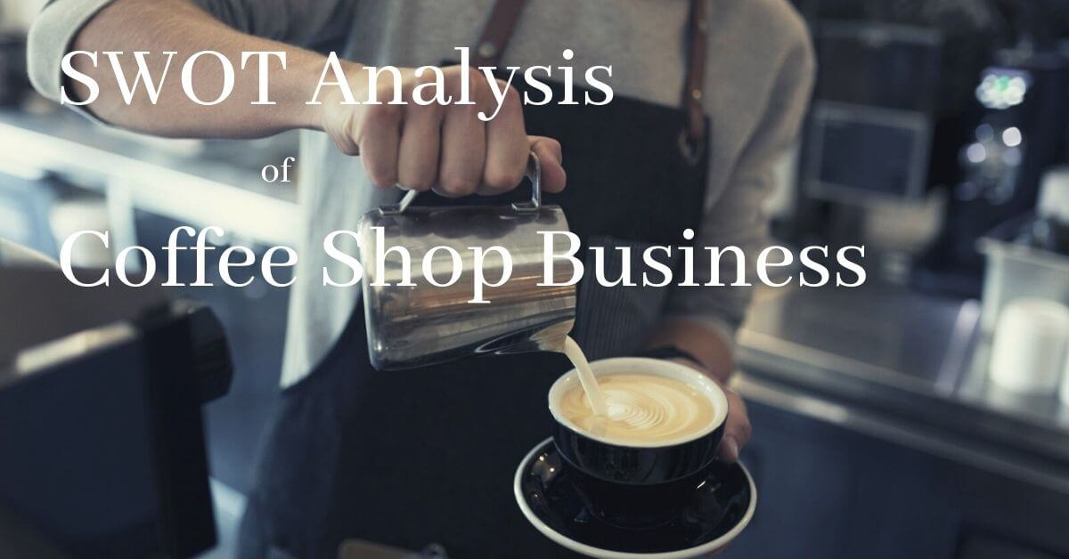 Coffee Shop Business SWOT Analysis | SWOT Analysis of Coffee Shop Business