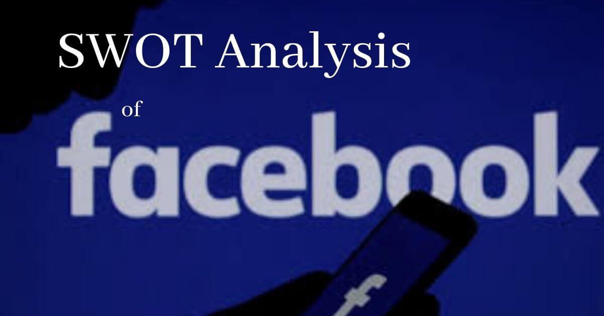 swot analysis of world's top social media platform and tech company, Facebook