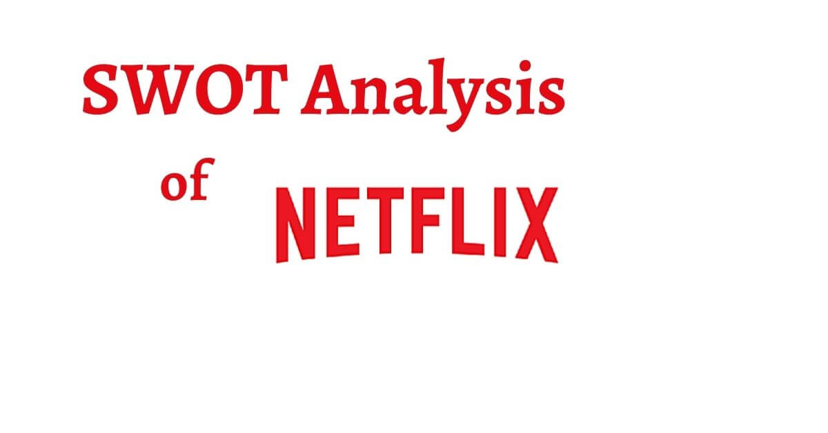 swot analysis of Netflix analyzes the content production and video streaming platform