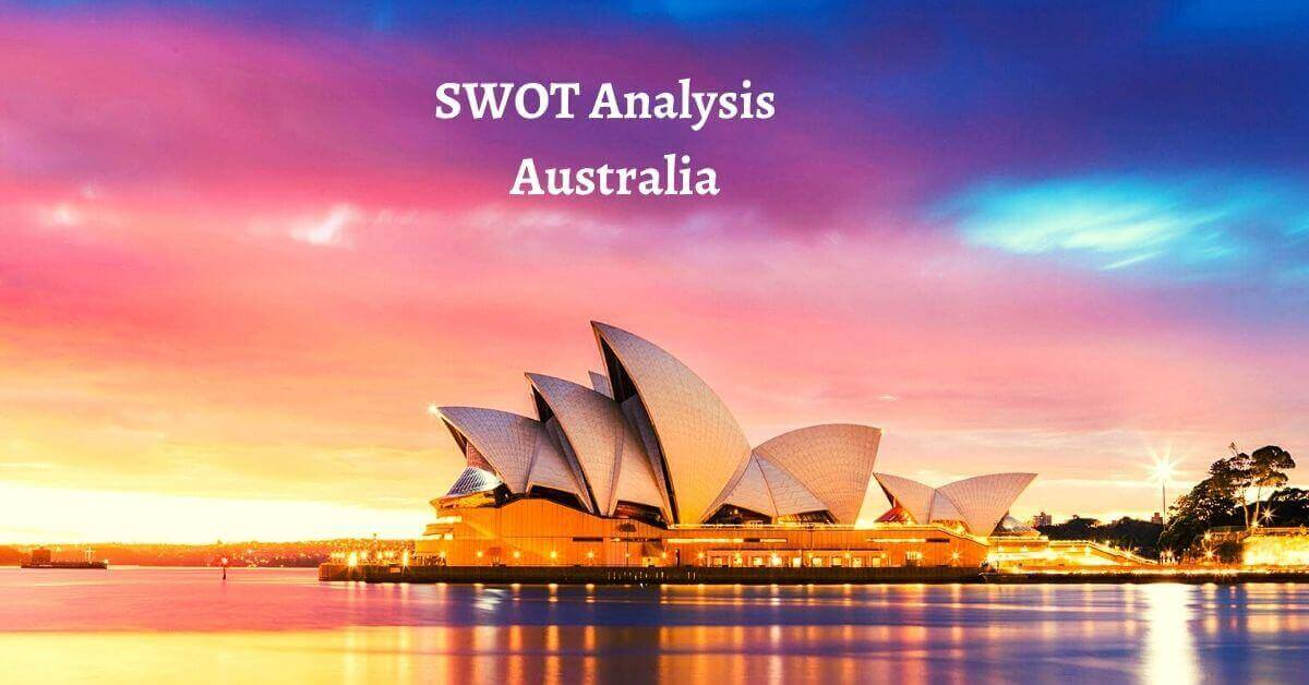 Swot analysis of Australia analyzes the strengths, weaknesses, opportunities, threats of the world's leading economy and country.