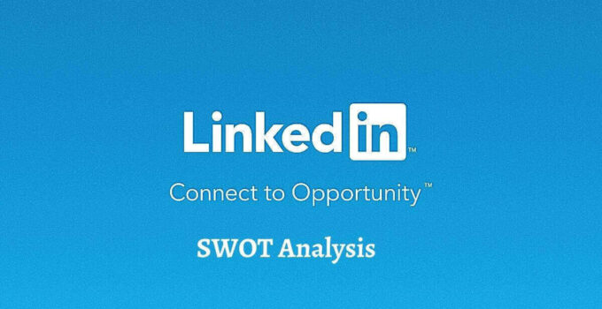 Swot analysis of LinkedIn analyzes the strengths, weaknesses, opportunities, threats of the world's top professional networking business platform.