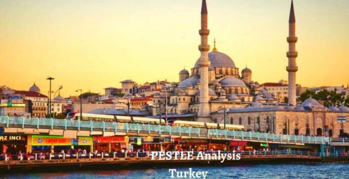 Pestle analysis of Turkey analyzes political, economical, social, technological, legal, environmental issues of the world's leading developing country.