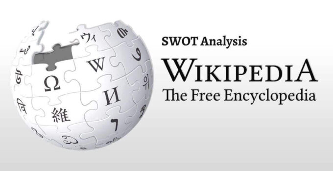 Swot analysis of Wikipedia analyzes the strengths, weaknesses, opportunities, threats of the world's top free online encyclopedia