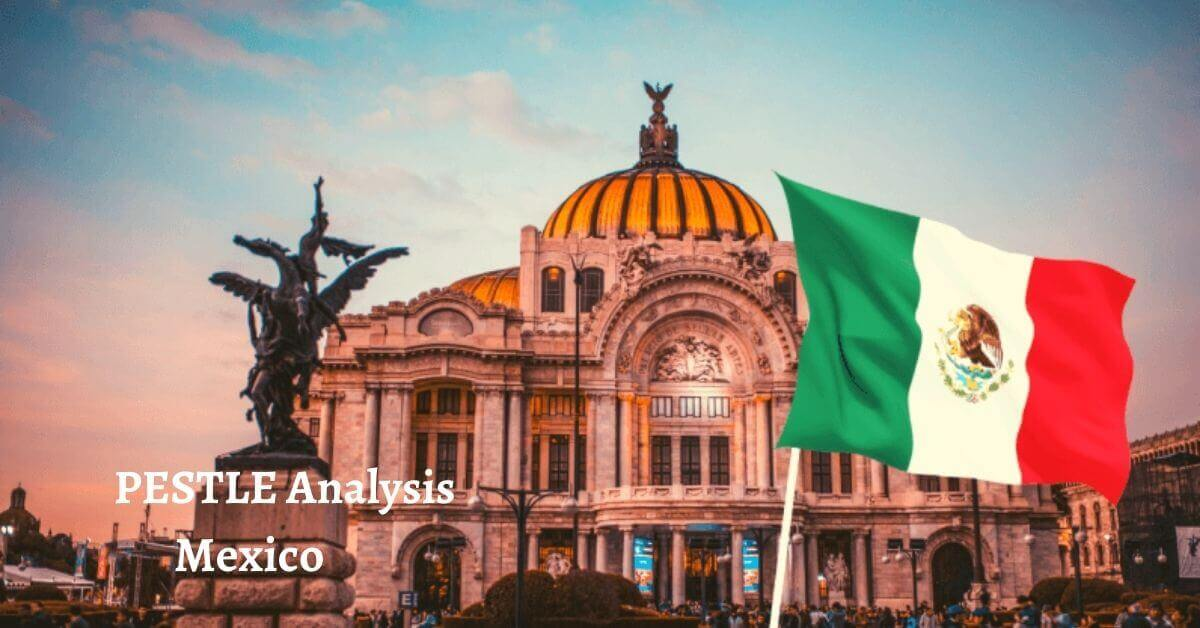 Pestle analysis of Mexico analyzes political, economical, social, technological, legal, environmental issues of world's leading developing country.