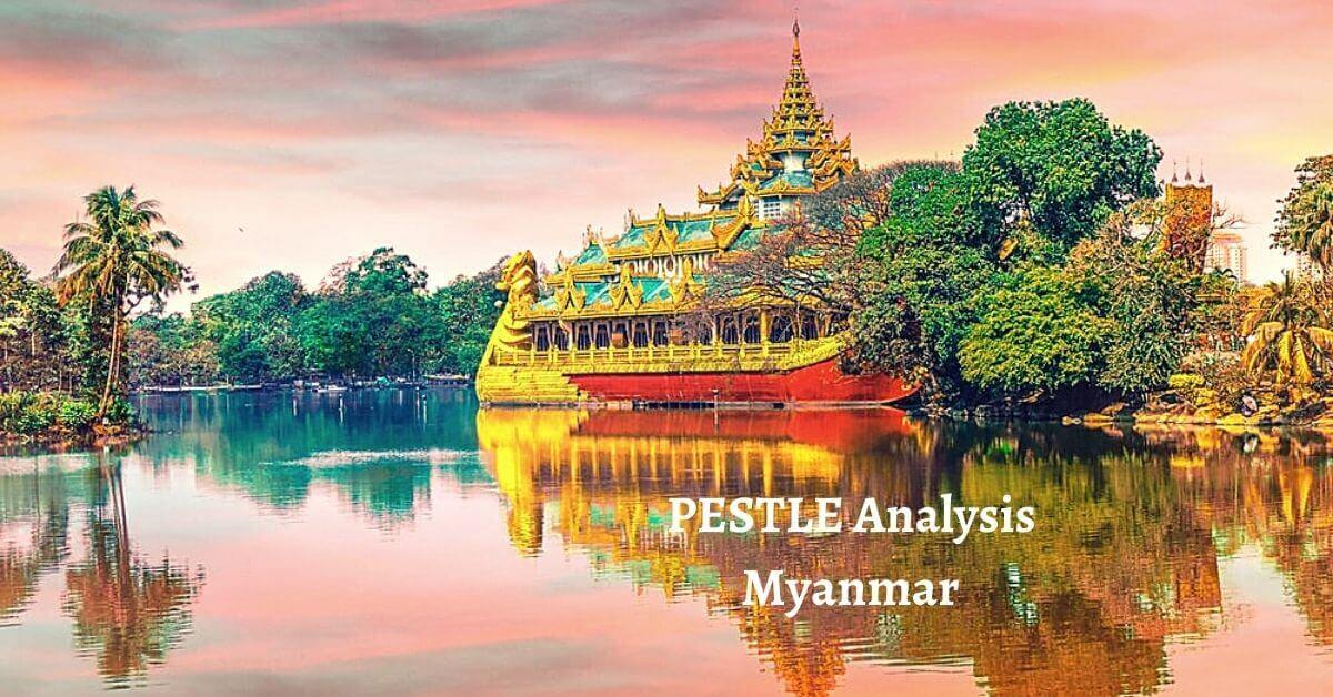 Pestle analysis of Myanmar analyzes political, economical, social, technological, legal, environmental issues of Asian growing country.