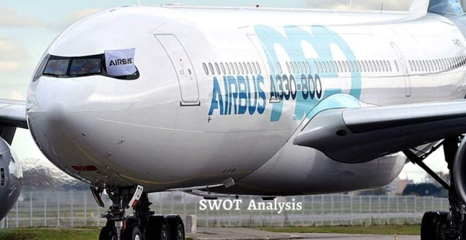 Swot analysis of Airbus analyzes strengths, weaknesses, opportunities, threats of world's largest airline manufacturing company
