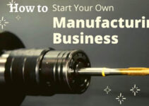 How to Start a Manufacturing Business